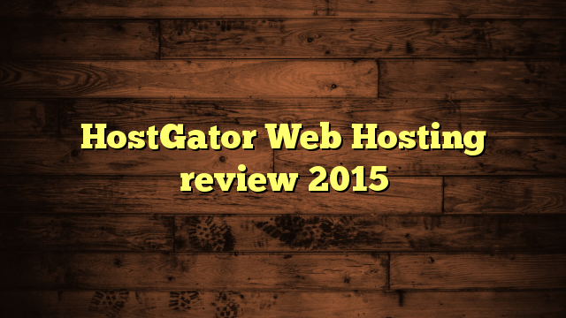 HostGator Web Hosting review 2015