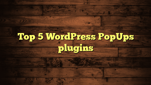 Top 5 WordPress PopUps plugins