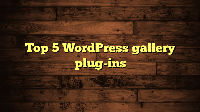 Top 5 WordPress gallery plug-ins