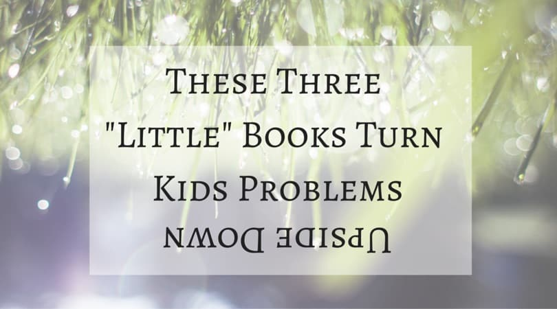 These Three Little Books Turn Kids' Problems Upside Down