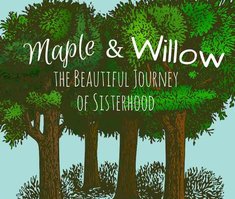 The Maple And Willow Books: The Journey of Sisterhood
