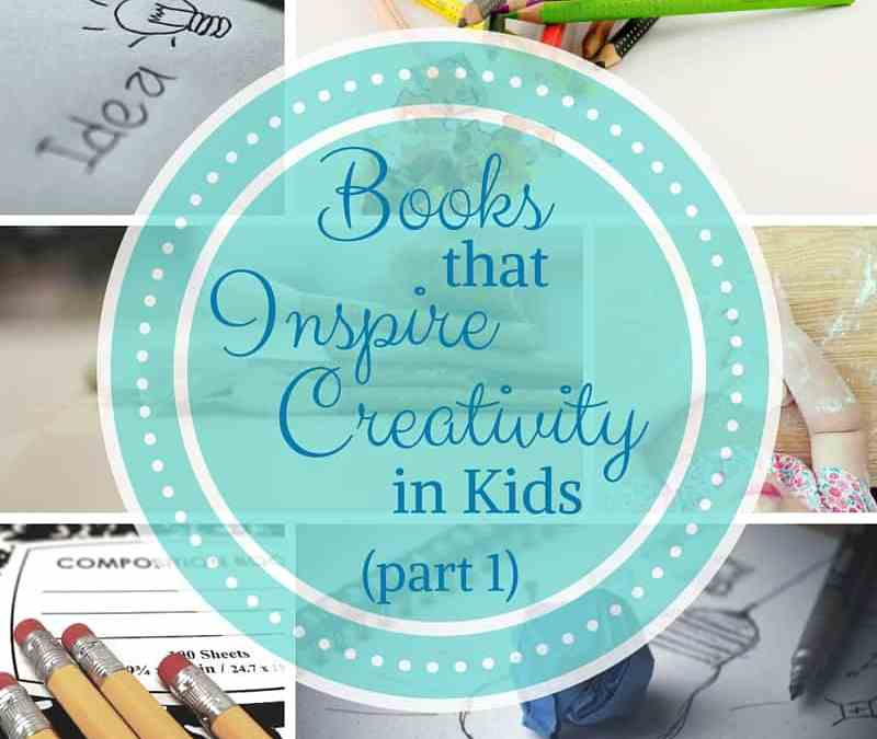 Books that Inspire Creativity in Kids (Part 1)