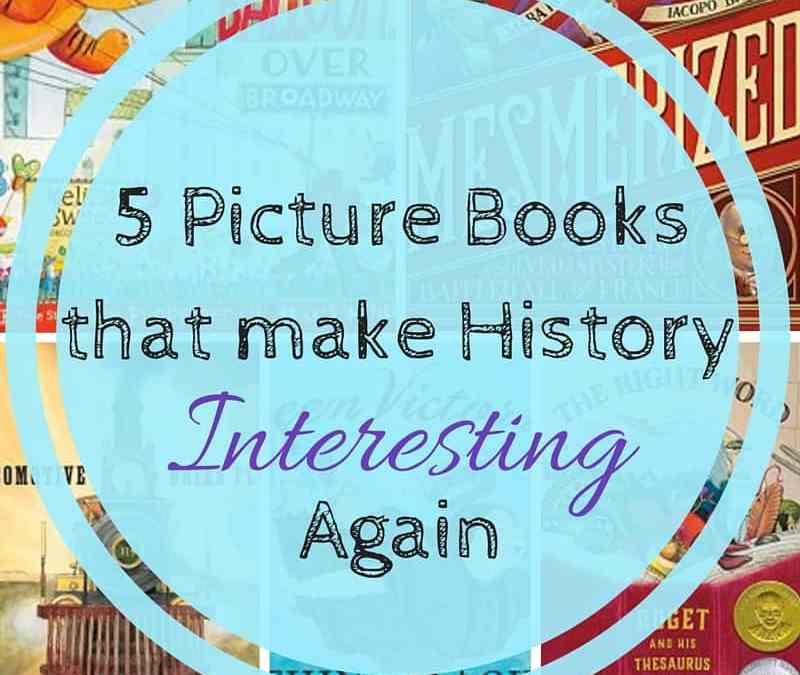 5 Picture Books That Make History Interesting Again