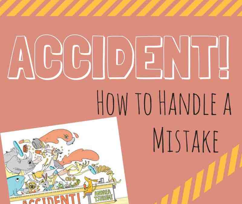 Accident: Showing Kids How To Handle A Mistake