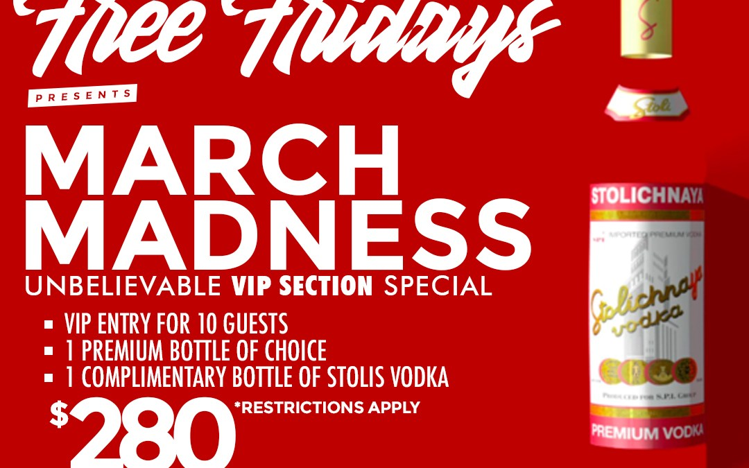 Free Fridays!  MARCH MADNESS – VIP Section Specials