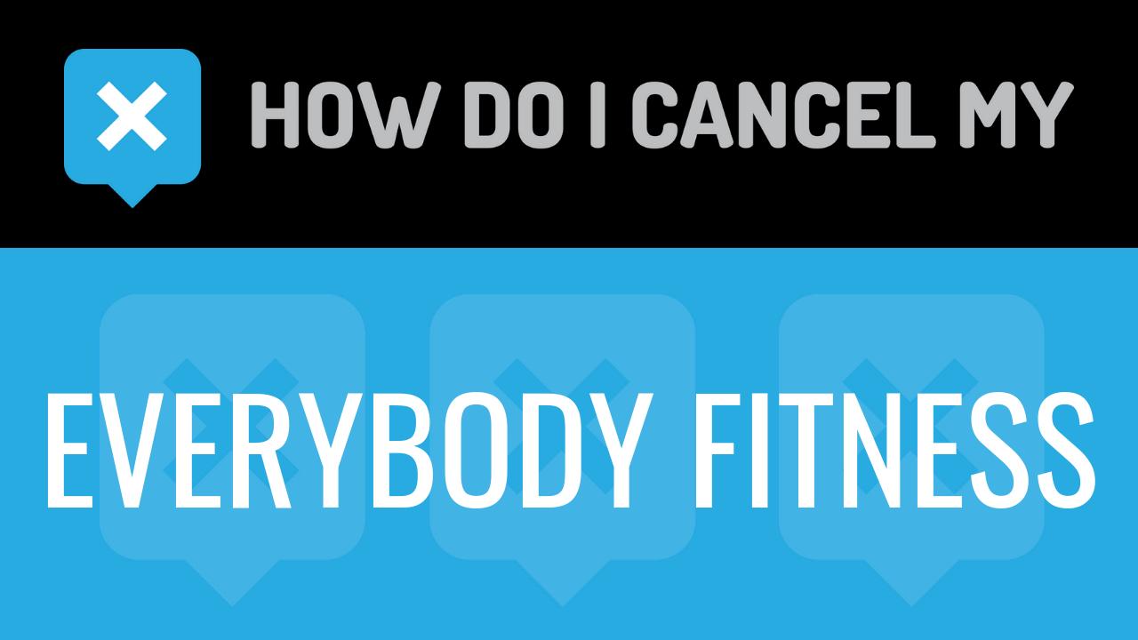 How Do I Cancel My EveryBody Fitness - How do I Cancel my...