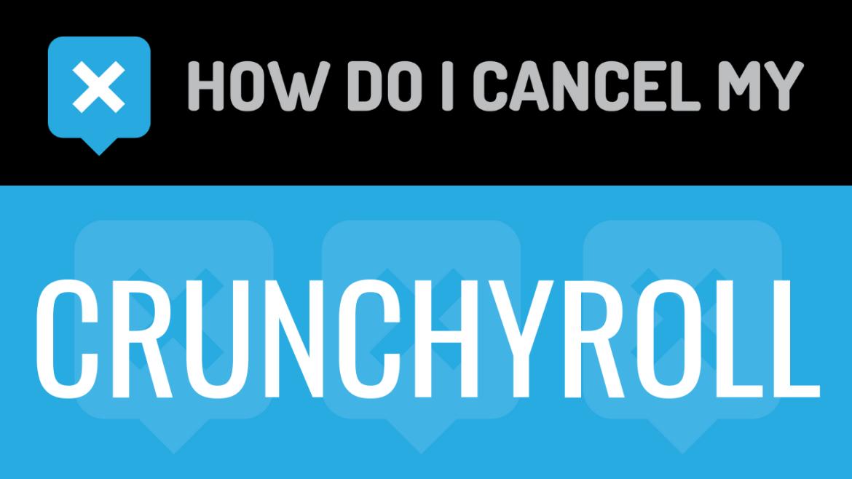 How Do I Cancel My Crunchyroll