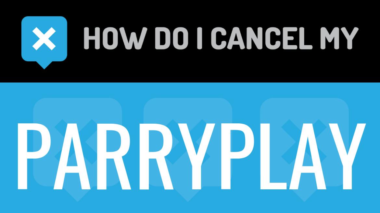 How do I cancel my Parryplay