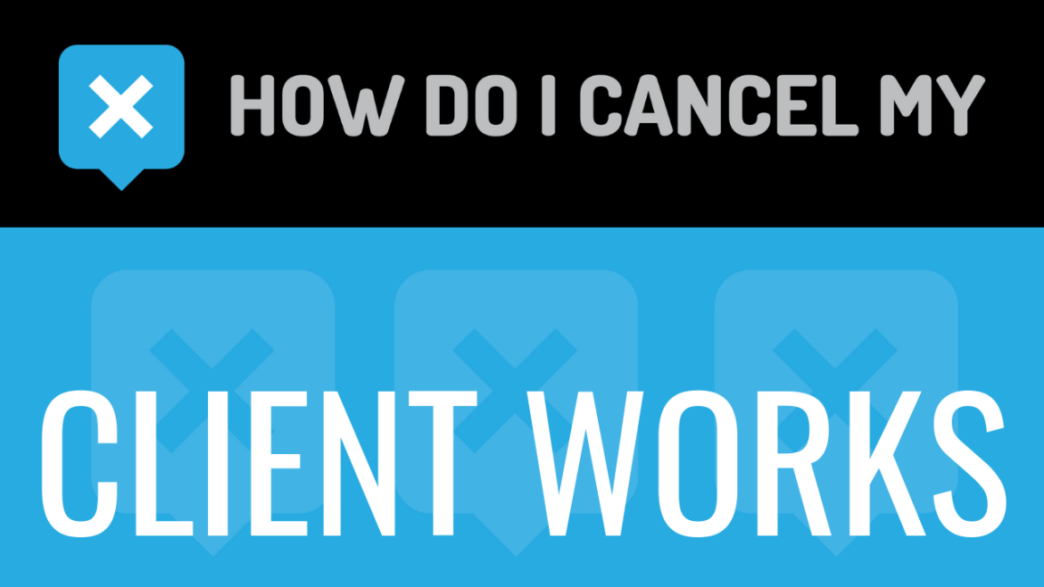 How do I cancel my Client Works
