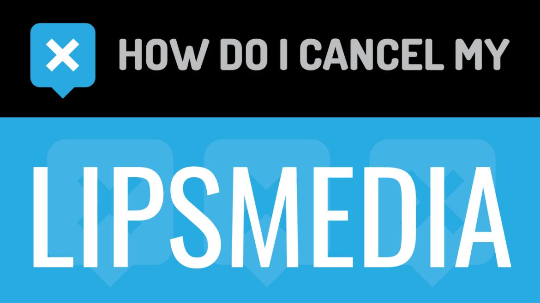 How do I cancel my Lipsmedia