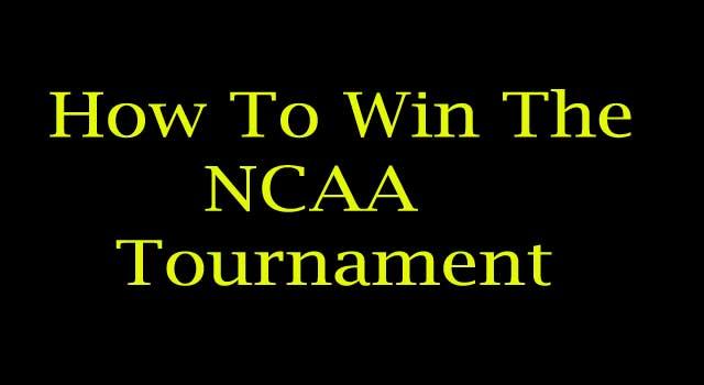 How to Win the NCAA Tournament