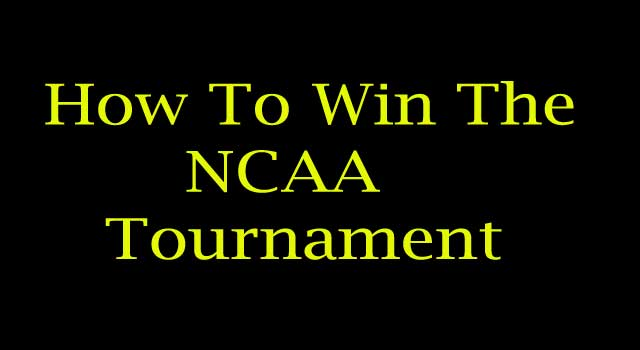 How to Win the NCAA Tournament