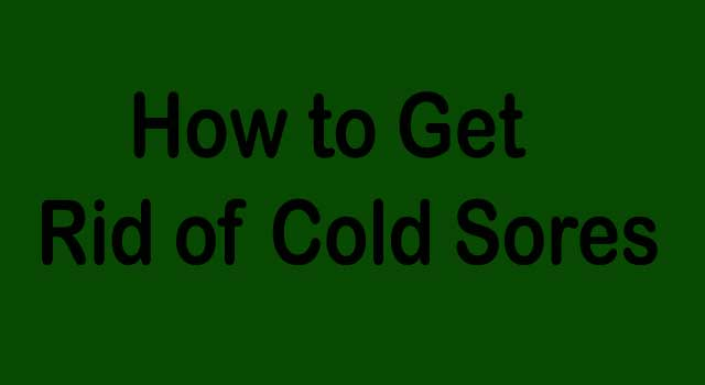 Cold Sore Treatment - How to Get Rid of Cold Sores in Your Mouth