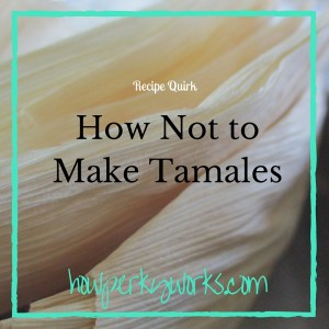 How Not to Make Tamales