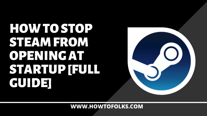 How To Stop Steam from opening at startup