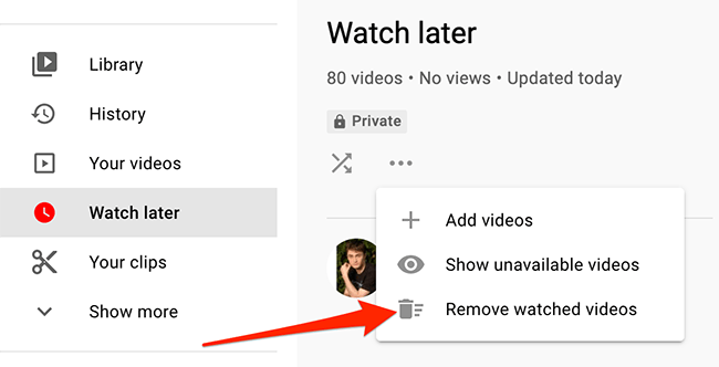 """Select """"Remove Watched Videos"""" from the three-dots menu on YouTube's """"Watch Later"""" page."""
