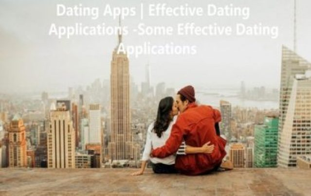 Dating Apps | Effective Dating Applications -Some Effective Dating Applications