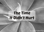The Time It Didn't Hurt discusses when grief no longer hurts.