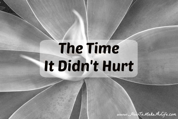 The Time It Didn't Hurt