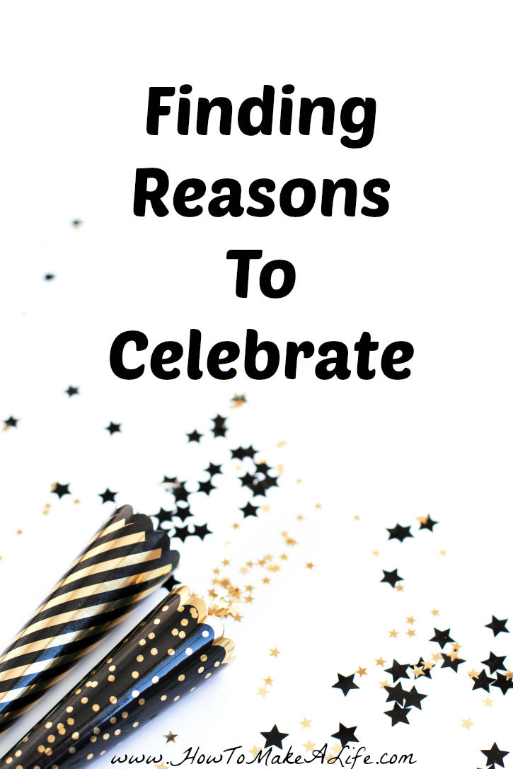 Finding Reasons to Celebrate When You Don't Feel Like It