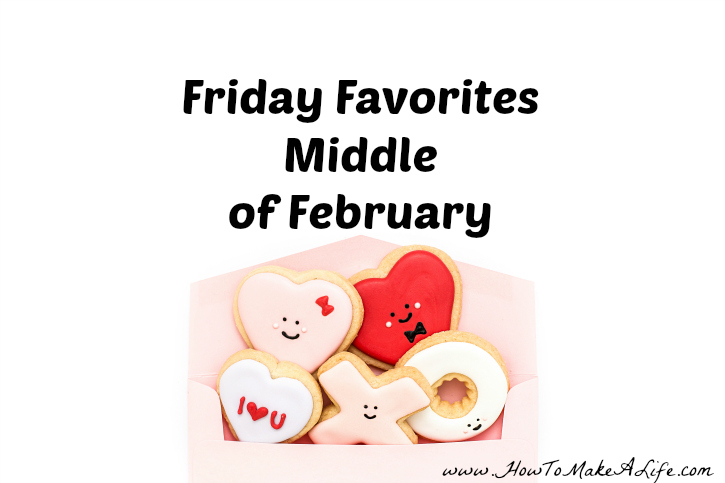 Friday Favorites – Middle of February