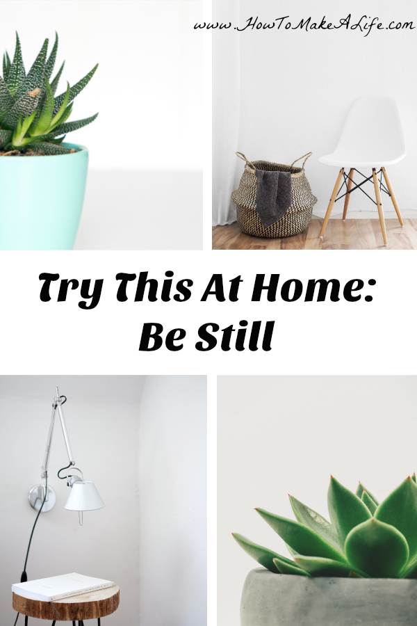 Try This At Home: Be Still