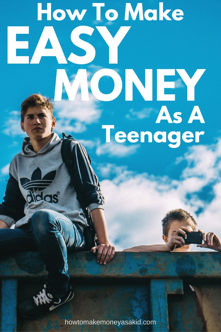 200 best ideas for making money as a teenager 2018 for How to get money easily as a kid