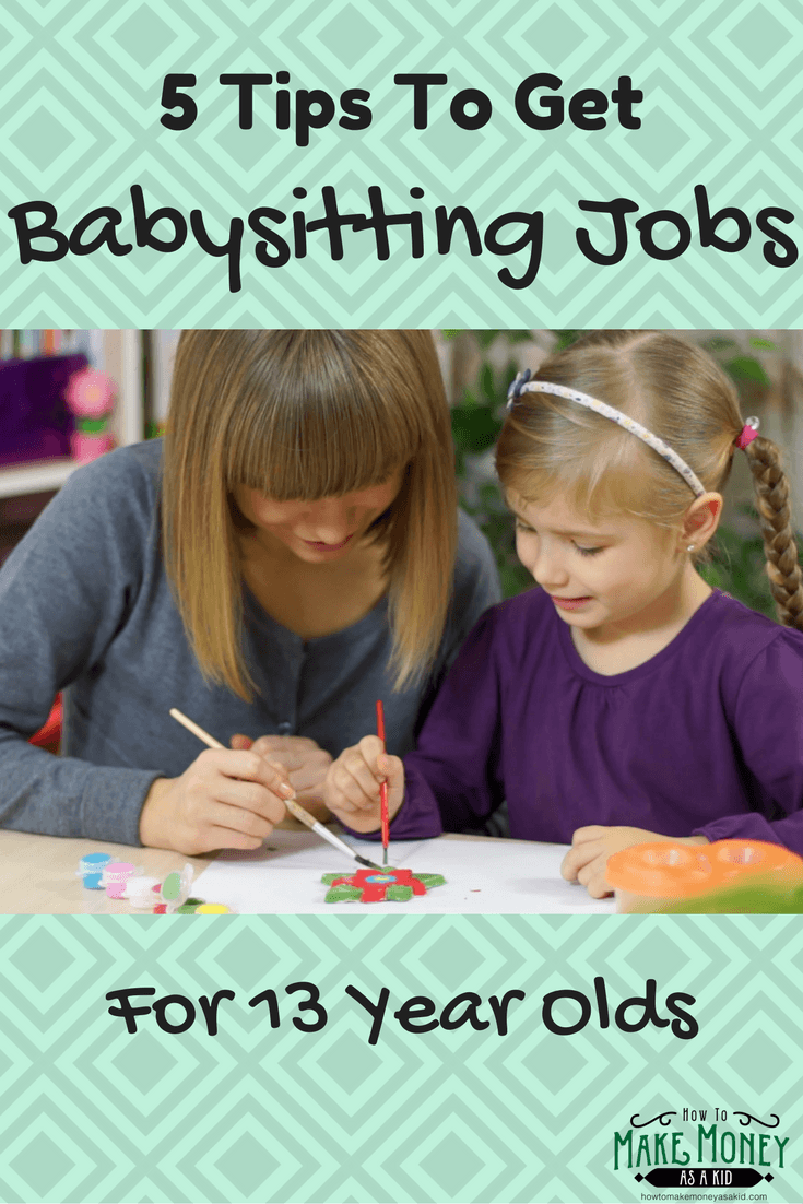 Easy babysitting jobs for 13 year olds for How to get money easily as a kid