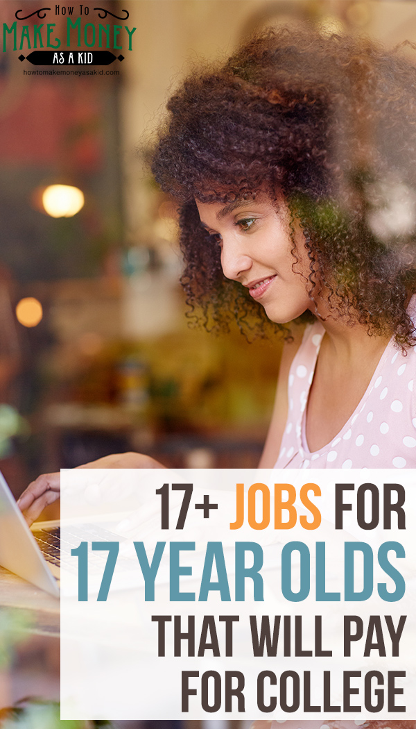 17+ Jobs For 17 Year Olds That Will Pay For College