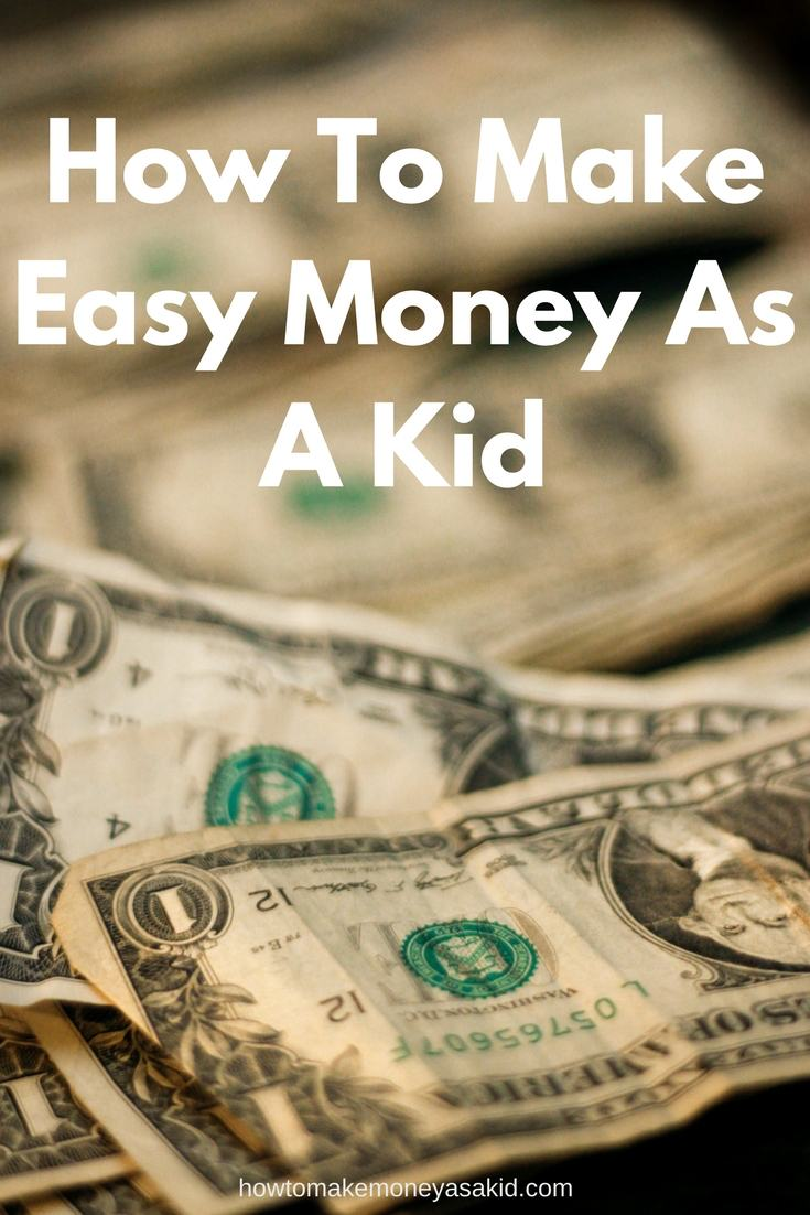 How to get easy money when your a kid