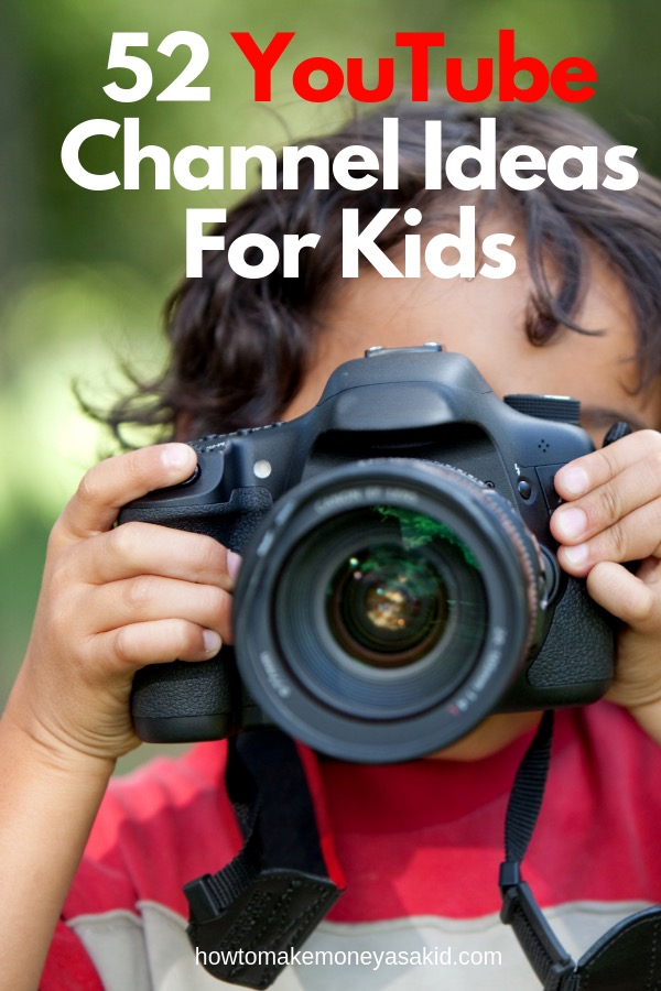 52 Youtube Channel Ideas For Kids Howtomakemoneyasakid Com