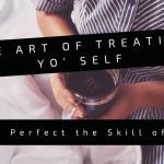 The Art of Treating Yo' Self
