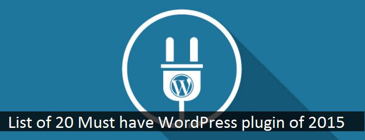 List of 20 Must have WordPress plugin of 2015