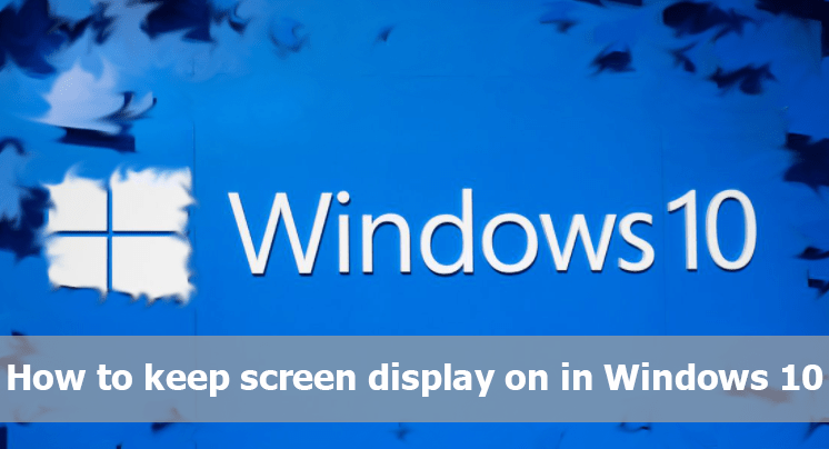 How to keep screen display on in Windows 10