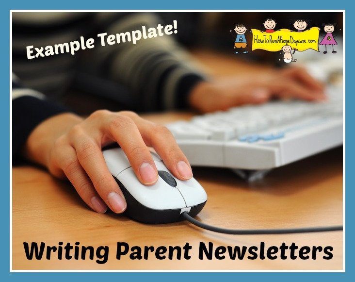 Free weekly and monthly staff newsletter templates for childcare centers. Writing Parent Newsletters Example Template Included How To Run A Home Daycare