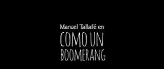 Ir al evento: Manuel Tallafé. COMO UN BOOMERANG