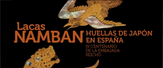 Ir al evento: LACAS NAMBAN: HUELLAS DE JAPÓN EN ESPAÑA - IV Cenrtenario de la Embajada Keichô