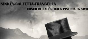 Ir al evento: SINKËY-CALZETTA-FRANGELLA en acústico