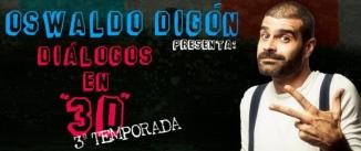 Ir al evento: Monólogos: OSWALDO DIGON - Diálogos en 3D