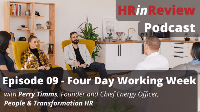 HR in Review 09 – Four Day Working Weeks with Perry Timms – 21/09/2021