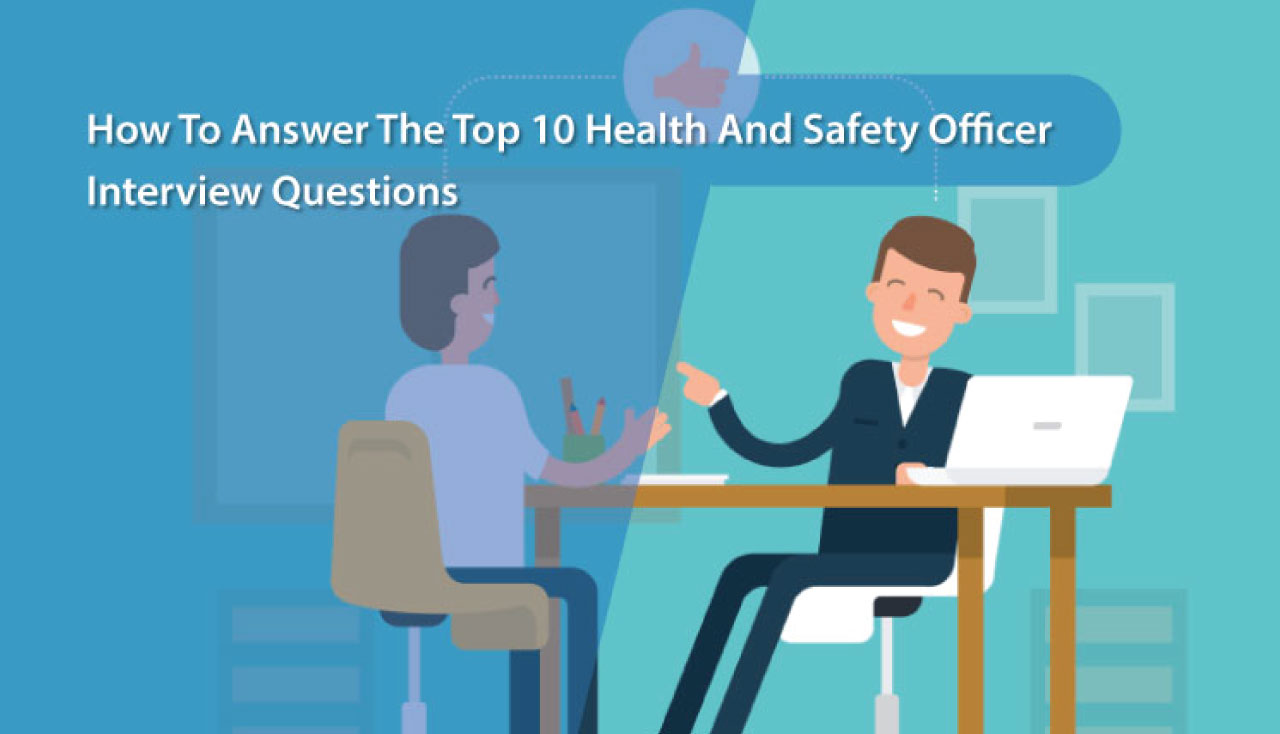 How To Answer The Top 10 Health And Safety Officer