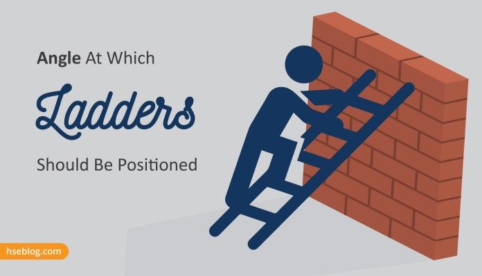 The Angle At Which Ladders Should Be Positioned