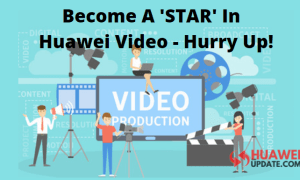 Become a Star in Huawei Video
