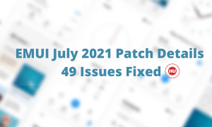 EMUI July 2021 Patch Details 49 Issues Fixed