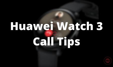 Huawei Watch 3 series call tips