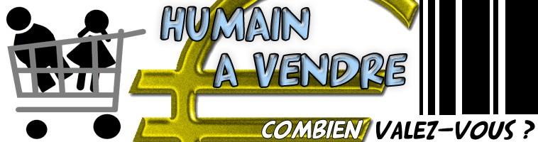 HumainAVendre.com euros humains vendre hommes femmes vente