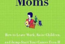Photo of COMEBACK MOMS: HOW TO LEAVE WORK, RAISE CHILDREN, AND JUMPSTART YOUR CAREER EVEN IF YOU HAVEN'T HAD A JOB IN YEARS