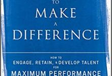 Photo of Managing to Make a Difference: How to Engage, Retain, and Develop Talent for Maximum Performance