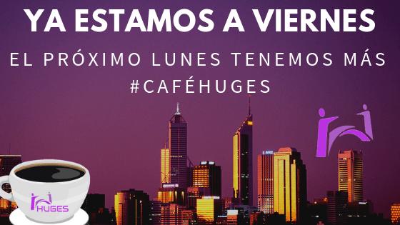 Ya estamos a viernes… queda poco para el próximo #caféHUGES