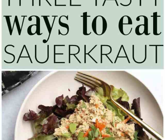 The Best Ways To Make Sauerkraut Delicious This Post Is Sponsored By Farmhouse Culture